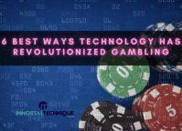 6 Best Ways Technology Has Revolutionized Gambling